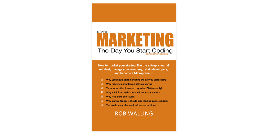 """Start Marketing The Day You Start Coding"" by Rob Walling"