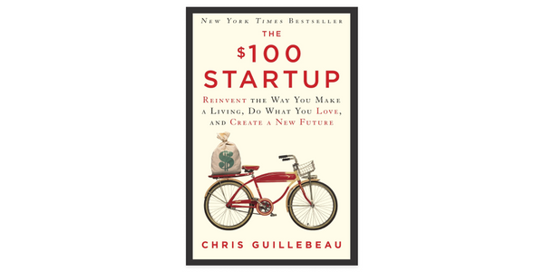 """The $100 Startup"" by Chris Guillebeau"